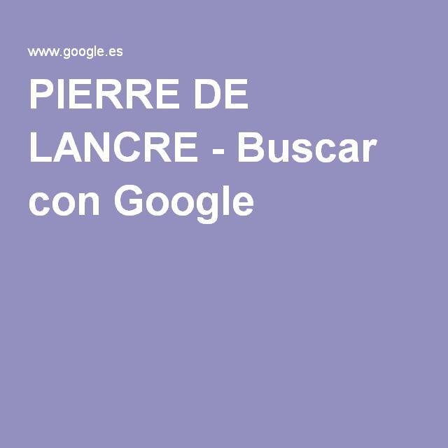 PIERRE DE LANCRE - Buscar con Google