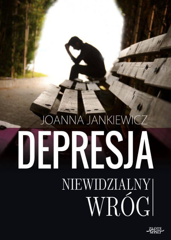 """Depresja niewidzialny wróg / Joanna Jankiewicz Z książki """"Depresja niewidzialny wróg"""" dowiesz się także o sposobach leczenia depresji za pomocą terapii. Autorka wytłumaczy aspekty leczenia lekami i wyjaśni, dlaczego leczenie przy ich pomocy jest źle postrzegane, co niekoniecznie jest dobre."""