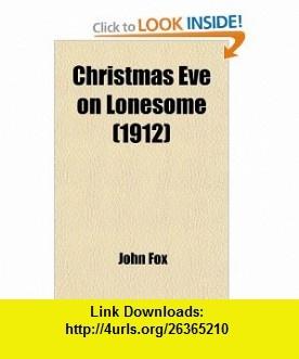 Christmas Eve on Lonesome (1912) (9780217190084) John Fox , ISBN-10: 0217190081  , ISBN-13: 978-0217190084 ,  , tutorials , pdf , ebook , torrent , downloads , rapidshare , filesonic , hotfile , megaupload , fileserve