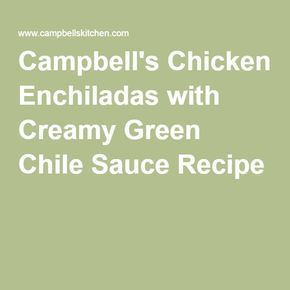 Campbell's Chicken Enchiladas with Creamy Green Chile Sauce Recipe