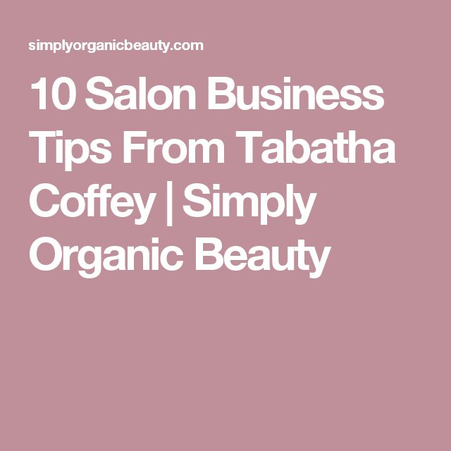 10 Salon Business Tips From Tabatha Coffey | Simply Organic Beauty