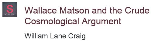 Wallace Matson and the Crude Cosmological Argument http://www.reasonablefaith.org/wallace-matson-and-the-crude-cosmological-argument
