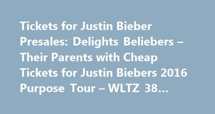 Tickets for Justin Bieber Presales: Delights Beliebers – Their Parents with Cheap Tickets for Justin Biebers 2016 Purpose Tour – WLTZ 38 #lesbian #travel http://travel.remmont.com/tickets-for-justin-bieber-presales-delights-beliebers-their-parents-with-cheap-tickets-for-justin-biebers-2016-purpose-tour-wltz-38-lesbian-travel/  #flights for cheap # Tickets for Justin Bieber Presales: BuyCheapTicketsToEvents.com Delights Beliebers Their Parents with Cheap Tickets for Justin Biebers 2016…