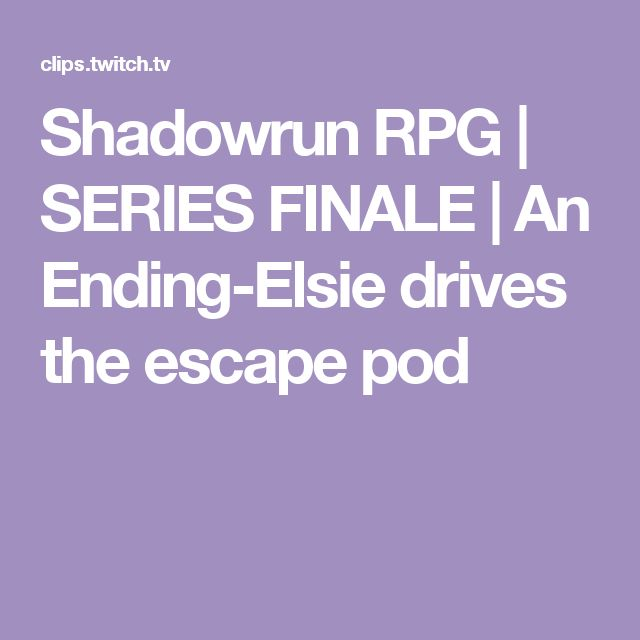 Shadowrun RPG | SERIES FINALE | An Ending-Elsie drives the escape pod