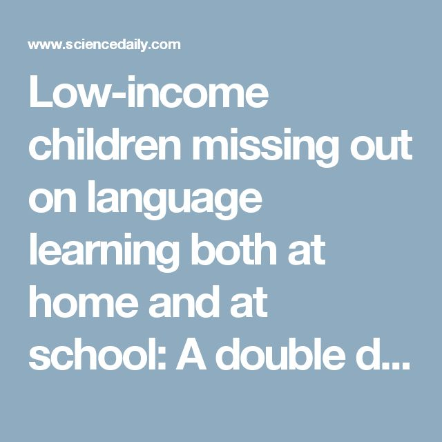 Low-income children missing out on language learning both at home and at school: A double dose of disadvantage -- ScienceDaily