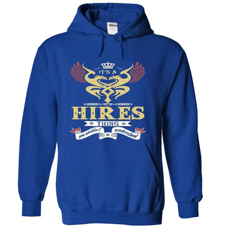 It's a HIRES Thing You wouldn't Understand  – T Shirt, Ho T Shirt, Hoodie, Sweatshirts - silk screen #tee #clothing