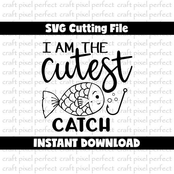 I Am The Cutest Catch Svg Baby Saying Svg Funny Kids Quote Etsy Funny Quotes For Kids Quotes For Kids Svg Quotes