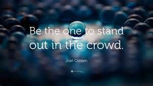 Quotes From the Crowd Stand Out - Bing images