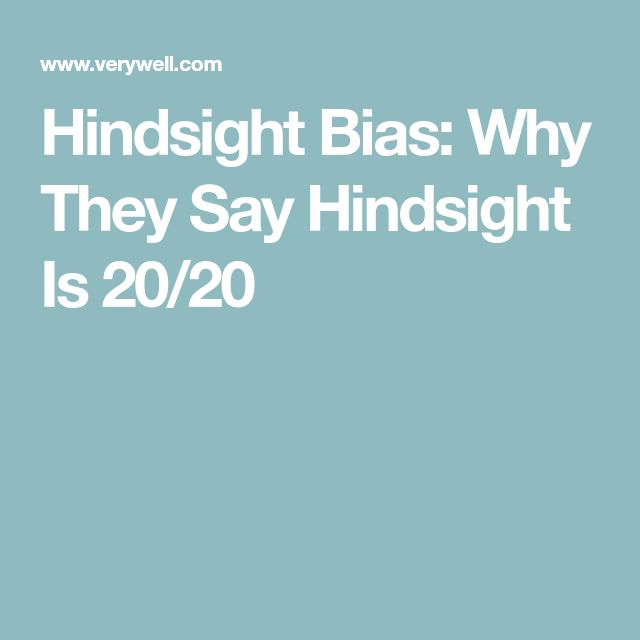 Hindsight Bias: Why They Say Hindsight Is 20/20