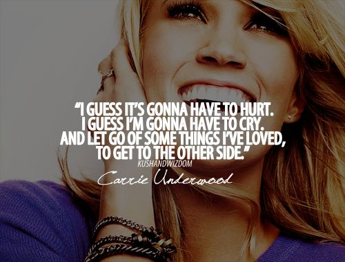 """I guess it's gonna bring me down, like falling when you try to fly! They say that sometimes movin' on with the rest of your life, starts with goodbye!""... ""Starts With Goodbye""- Carrie Underwood ♥."