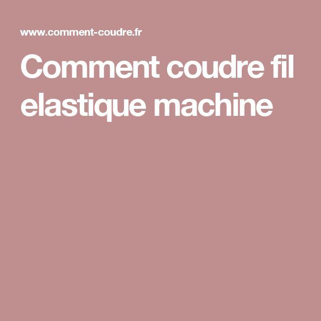 Comment coudre fil elastique machine