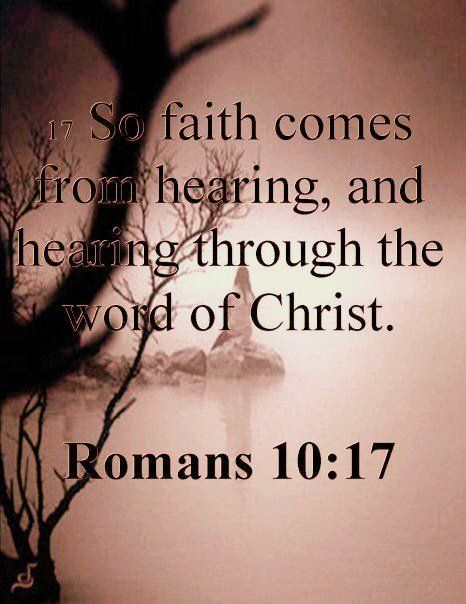 Romans 10:17 ~ Faith come from hearing, & hearing thru the word of Christ / BIBLE IN MY LANGUAGE