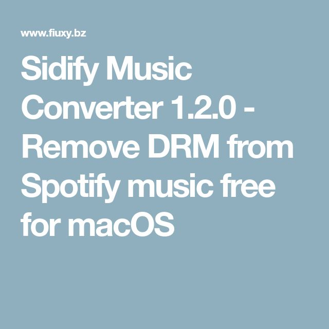 Sidify Music Converter 1.2.0 - Remove DRM from Spotify music free for macOS