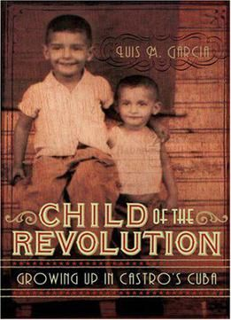Child Of The Revolution: Growing Up In Castro's Cuba PDF