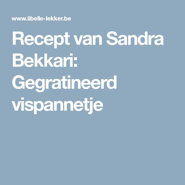 Recept van Sandra Bekkari: Gegratineerd vispannetje
