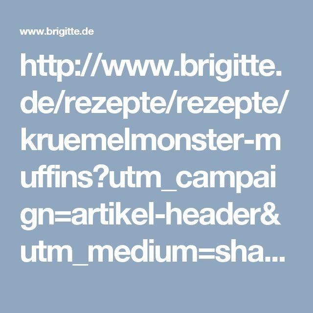 http://www.brigitte.de/rezepte/rezepte/kruemelmonster-muffins?utm_campaign=artikel-header&utm_medium=share&utm_source=pinterest