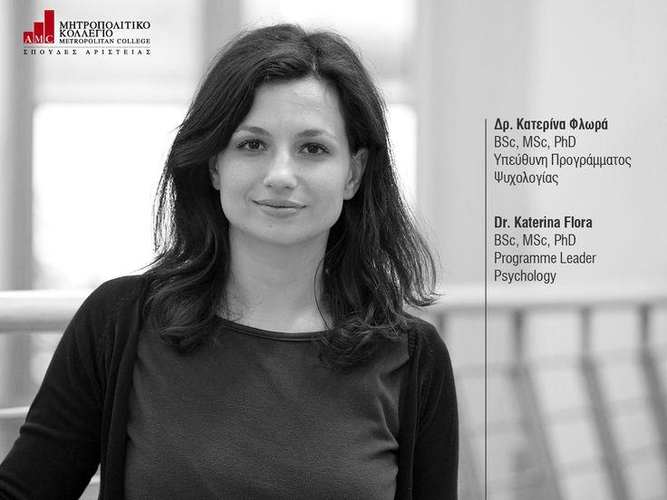 Δρ. Κατερίνα Φλωρά BSc, MSc, PhD Υπεύθυνη Προγράμματος Ψυχολογίας