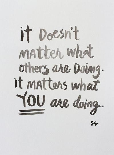 """40 Inspirational Quotes: """"It doesn't matter what others are doing. It matters what YOU are doing."""""""