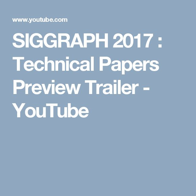 SIGGRAPH 2017 : Technical Papers Preview Trailer - YouTube