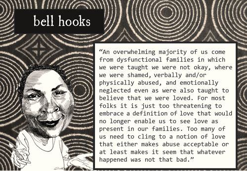 Toxic families - bell hooks I cling to bell hooks like her words are the cure to the black plague in my soul.