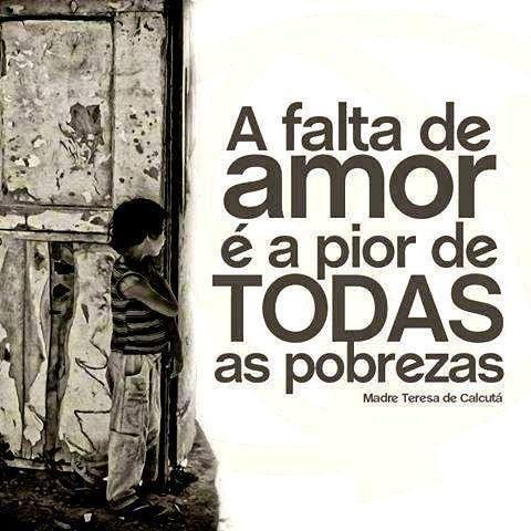 Frases do Facebook - A falta de amor é a pior de todas as pobrezas - Pontos de vista