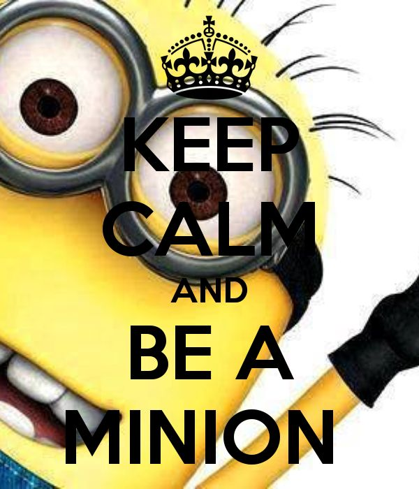 KEEP CALM AND BE A MINION - KEEP CALM AND CARRY ON Image Generator