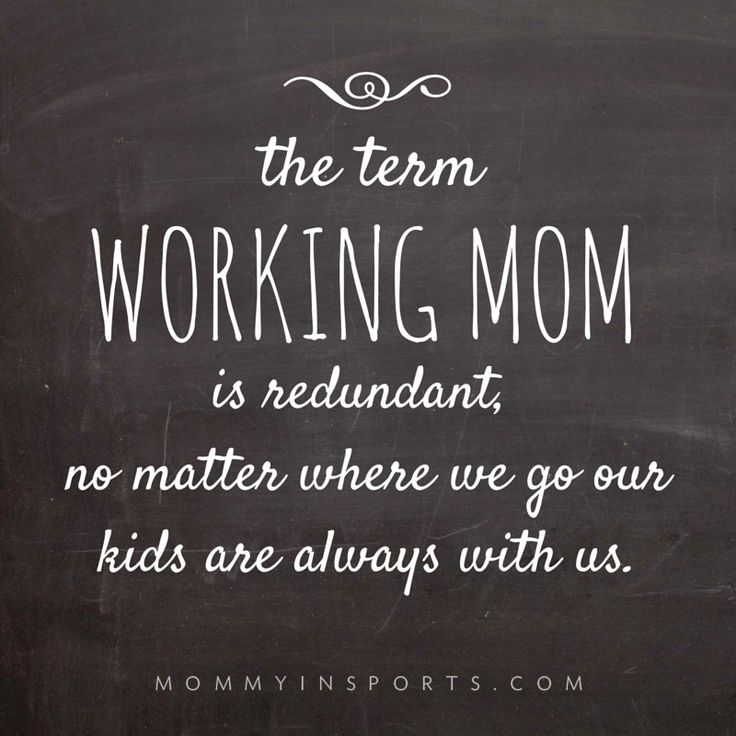 "Quote: The term ""working mom"" is redundant, no matter where we go our kids are always with us"