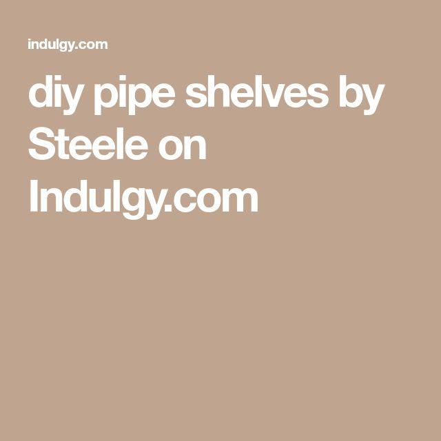 diy pipe shelves by Steele on Indulgy.com