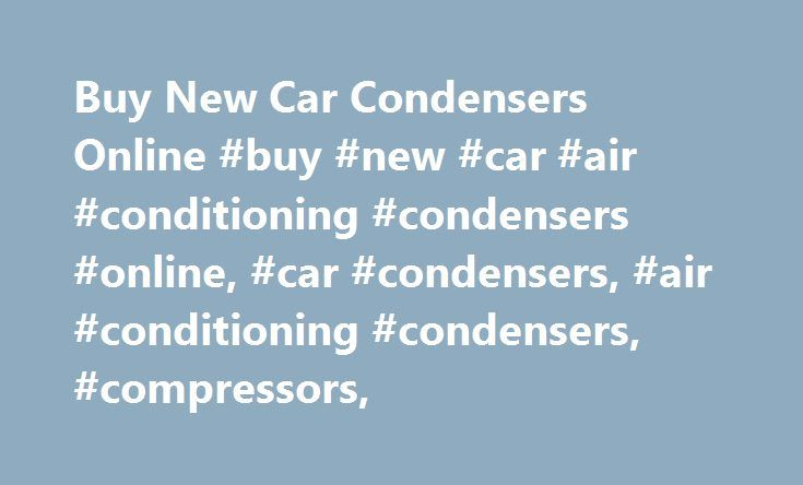 """Buy New Car Condensers Online #buy #new #car #air #conditioning #condensers #online, #car #condensers, #air #conditioning #condensers, #compressors, http://mauritius.nef2.com/buy-new-car-condensers-online-buy-new-car-air-conditioning-condensers-online-car-condensers-air-conditioning-condensers-compressors/  # Condenser (""""Aircon Radiator"""") The biggest reason for loss of refrigerant or """"your gas"""" is the failure of the air conditioning condenser. This item sits in front of your water radiator…"""