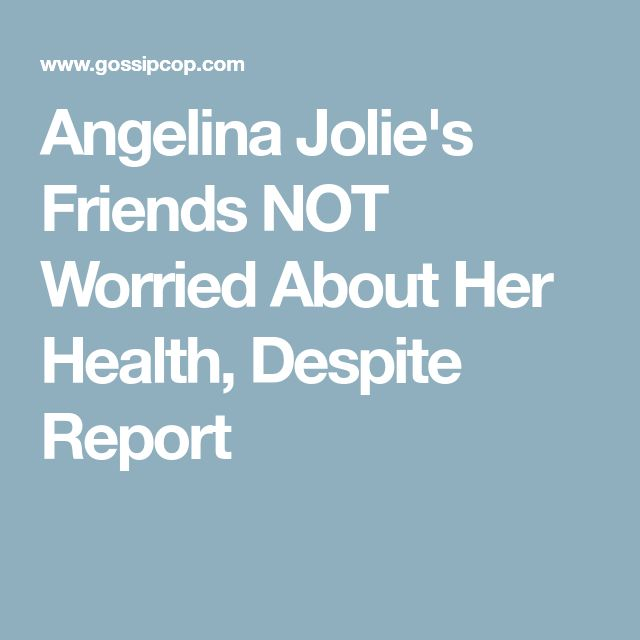 Angelina Jolie's Friends NOT Worried About Her Health, Despite Report