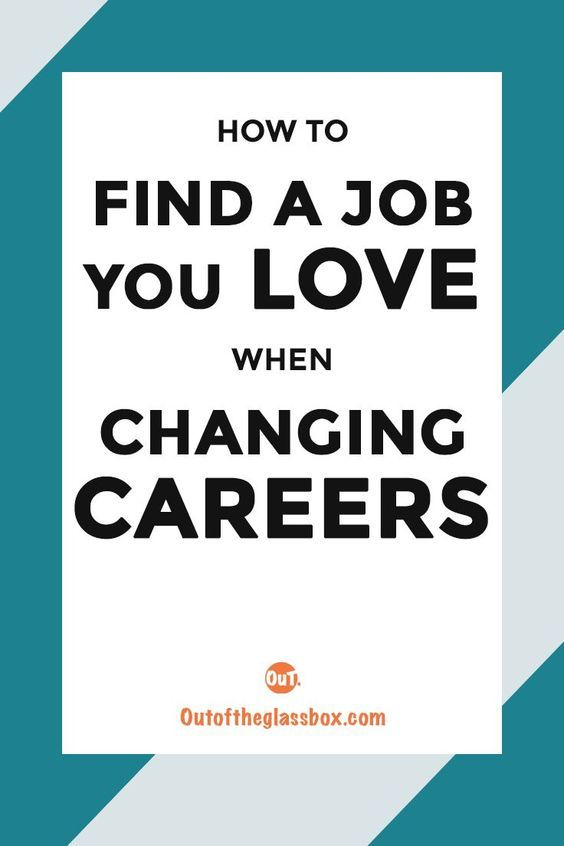 How To Find A Job You Love When Changing Careers Pathway To
