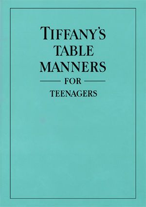Tiffany's Table Manners for Teenagers, by Walter Hoving -- former chairman of Tiffany's