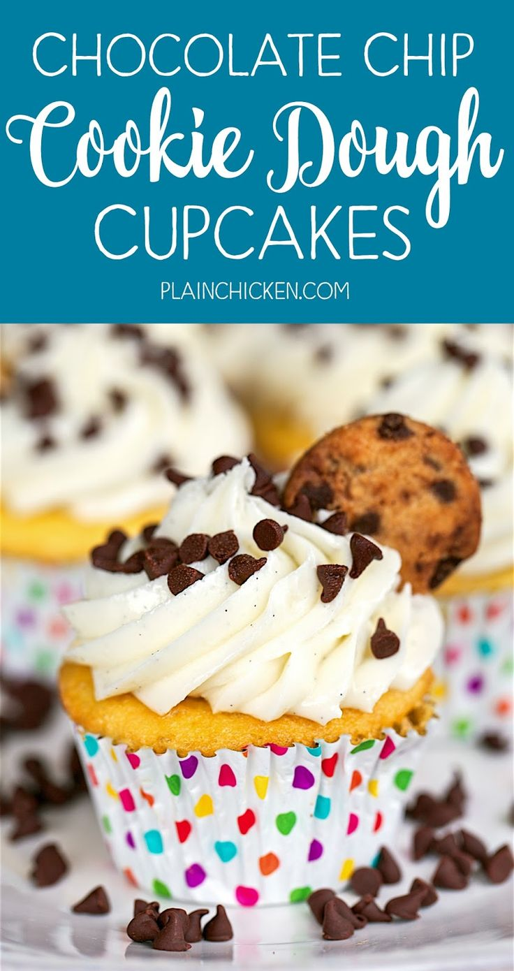 Chocolate Chip Cookie Dough Cupcakes - seriously the BEST cupcakes ...