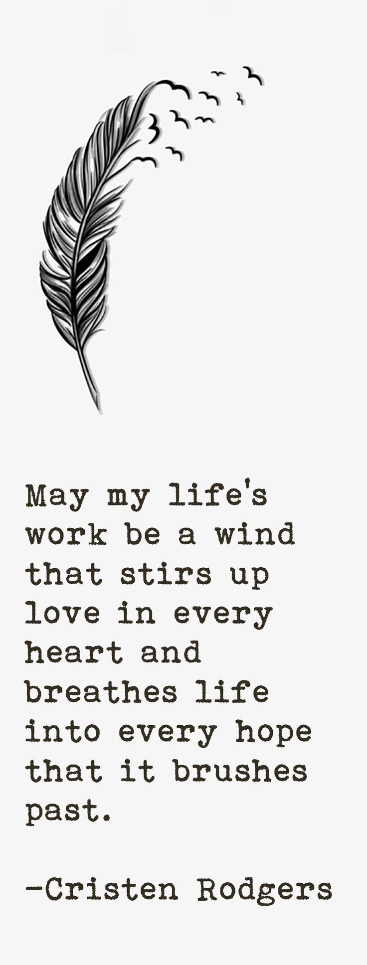 """""""May my live's work be a wind that stirs up love in every heart...& breathes life into every hope that it brushes past"""" __ⓠ Cristen Rodgers #2bMe #Analogies  #BestWishes"""