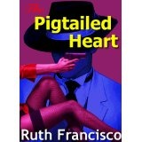 The Pigtailed Heart (Kindle Edition)By Ruth Francisco