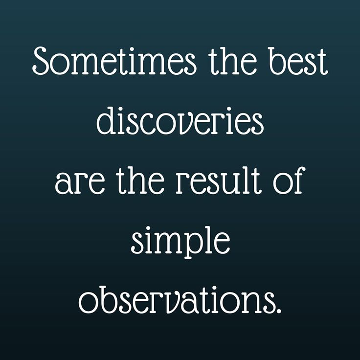 Sometimes the best discoveries are the result of simple observations. #‎QuotesYouLove‬ ‪#‎QuoteOfTheDay‬ ‪#‎MotivationalQuotes‬ ‪#‎QuotesOnMotivation ‬ Visit our website  for text status wallpapers.  www.quotesulove.com