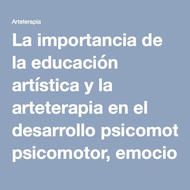 La importancia de la educación artística y la arteterapia en el desarrollo psicomotor, emocional y psicológico del menor.