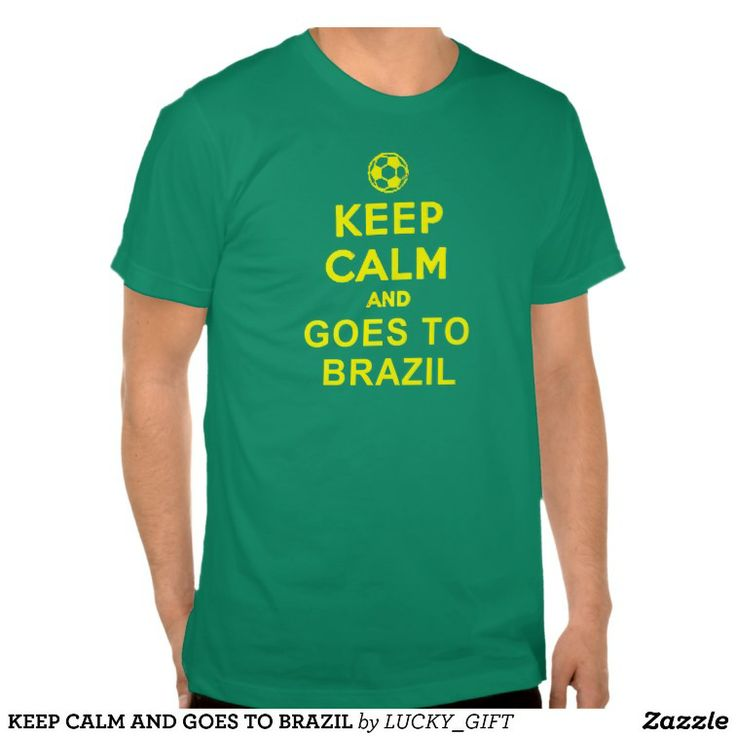 KEEP CALM AND GOES TO BRAZIL WORLD CUP 2014 TEE SHIRT. GET IT ON : http://www.zazzle.com/keep_calm_and_goes_to_brazil_tee_shirt-235918832368244643?rf=238054403704815742