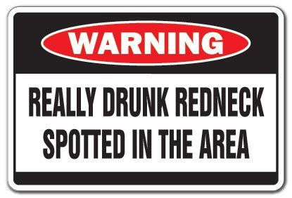 REALLY DRUNK REDNECK Warning Sign drink wasted funny