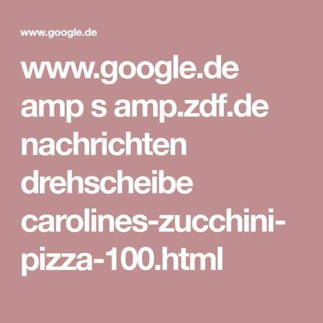www.google.de amp s amp.zdf.de nachrichten drehscheibe carolines-zucchini-pizza-100.html