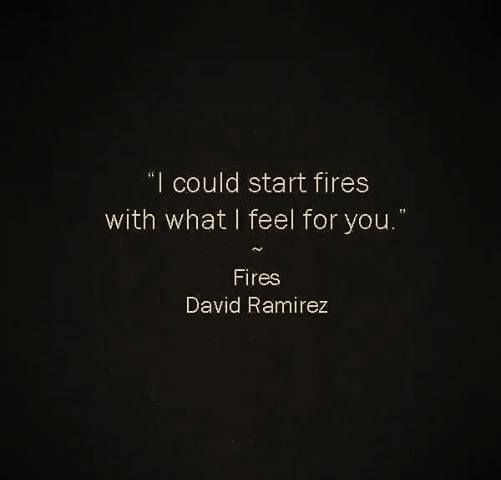 I could start fires with what I feel for you|Him