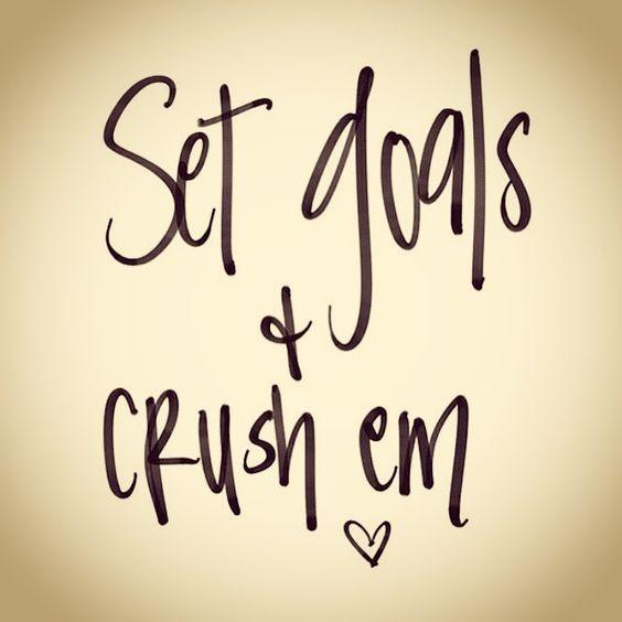 Set goals!  Crush 'em!  #goals #motivation #inspiration