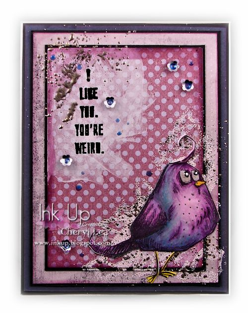 Ink Up: You're Weird: A Crazy Bird Card