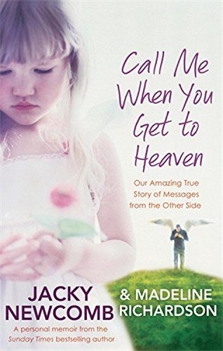 Call Me When You Get To Heaven: Our amazing true story of messages from the Other Side: Amazon.co.uk: Jacky Newcomb, Madeline Richardson: 9780749956615: Books