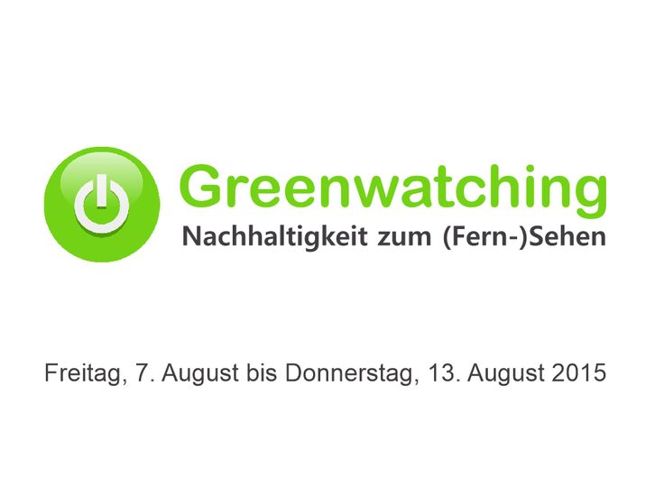 Greenwatching: Freitag, 7. August bis Donnerstag, 13. August 2015. Freitag, 7. August 2015. Servus TV, 18:45 bis 19:20. Miteinand...