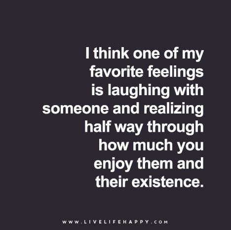 or laughing with someone you haven't seen in a while and realizing how much you missed them