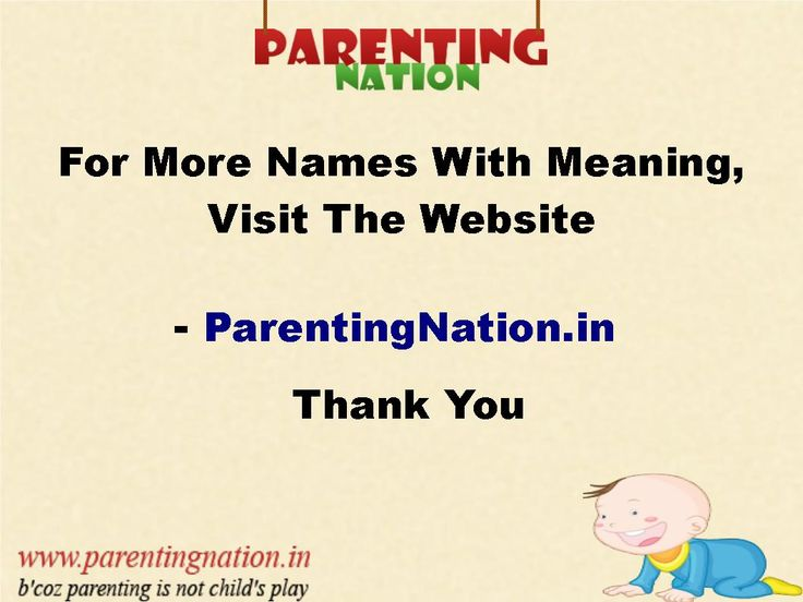 Not To Worry About The Baby Names As We Are Providing The Large Database Of Indian Baby Names With Accurate Meanings Visit It At ParentingNation.in.