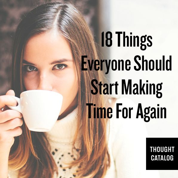 18 Things everyone should start making time for again