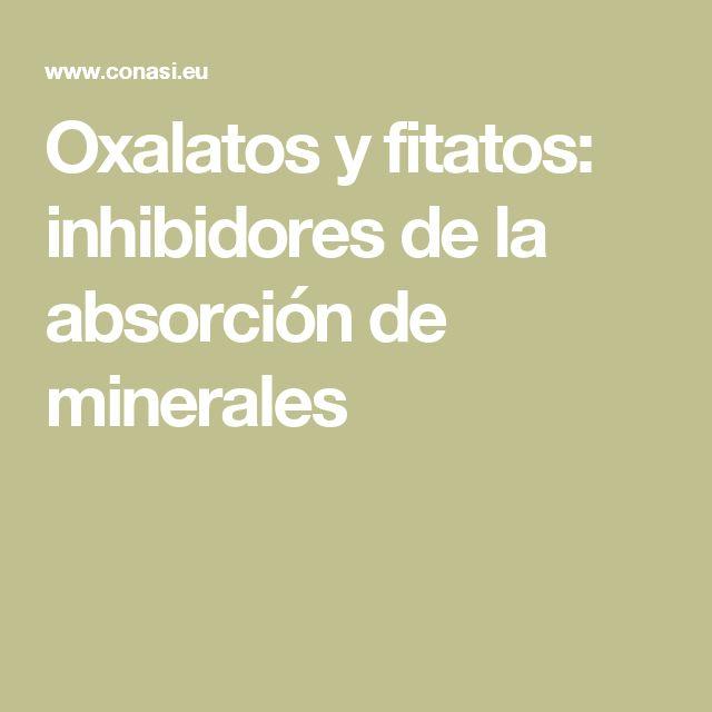 Oxalatos y fitatos: inhibidores de la absorción de minerales