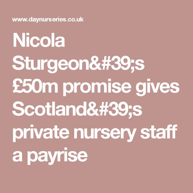 Nicola Sturgeon's £50m promise gives Scotland's private nursery staff a payrise